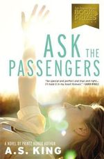 Ask the Passengers - A. S. King