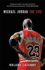 Michael Jordan : The Life - Roland Lazenby