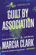 Guilt by Association : Rachel Knight Story - Marcia Clark