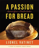 A Passion for Bread : Lessons from a Master Baker - Lionel Vatinet