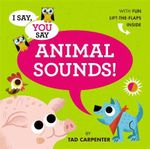 I Say, You Say Animal Sounds! - Tad Carpenter
