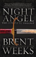 Night Angel : The Complete Trilogy - Brent Weeks