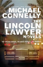 The Lincoln Lawyer Novels : The Lincoln Lawyer, the Brass Verdict, the Reversal - Michael Connelly