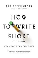 How to Write Short : Word Craft for Fast Times - Roy Peter Clark