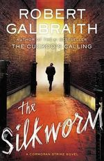 Silkworm : Cormoran Strike Series : Book 2 - Robert Galbraith