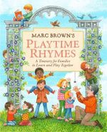 Marc Brown's Playtime Rhymes : A Treasury for Families to Learn and Play Together - Marc Brown