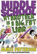 Middle School : My Brother Is a Big, Fat Liar - James Patterson