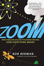 Zoom : From Atoms and Galaxies to Blizzards and Bees: How Everything Moves - Bob Berman