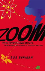 Zoom : How Everything Moves: From Atoms and Galaxies to Blizzards and Bees - Bob Berman