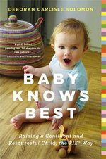 Baby Knows Best : Raising a Confident and Resourceful Child, the Rie Way - Deborah Carlisle Solomon