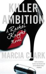 Killer Ambition : Rachel Knight Novels - Marcia Clark