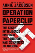 Operation Paperclip : The Secret Intelligence Program That Brought Nazi Scientists to America - Annie Jacobsen
