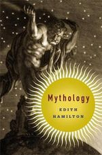 Mythology : Timeless Tales of Gods and Heroes - Edith Hamilton