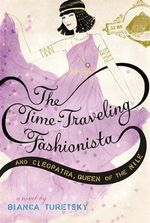 The Time-traveling Fashionista and Cleopatra, Queen of the Nile : Time-traveling Fashionista - Bianca Turetsky