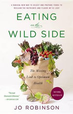 Eating on the Wild Side : The Missing Link to Optimum Health - Jo Robinson