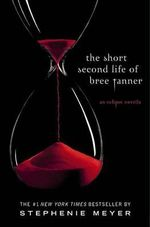 The Short Second Life of Bree Tanner : An Eclipse Novella - Stephenie Meyer