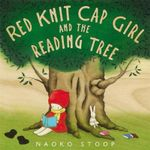 Red Knit Cap Girl and the Reading Tree : Red Knit Cap Girl - Naoko Stoop