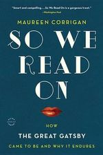 So We Read on : How the Great Gatsby Came to Be and Why It Endures - Maureen Corrigan