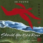 Should You be a River : A Poem about Love - Ed Young