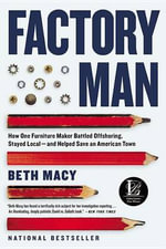 Factory Man : How One Furniture Maker Battled Offshoring, Stayed Local - And Helped Save an American Town - Beth Macy