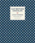 Mast Brothers Chocolate : A Family Cookbook - Rick Mast