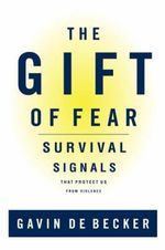 The Gift of Fear : Survival Signals That Protect Us from Violence - Gavin de Becker