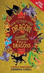 The Complete Book of Dragons : (A Guide to Dragon Species) - Cressida Cowell