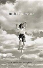 Hold Still : A Memoir with Photographs - Sally Mann