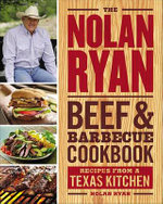 The Nolan Ryan Beef & Barbecue Cookbook : Recipes from a Texas Kitchen - Nolan Ryan