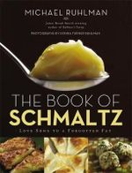 The Book of Schmaltz : Love Song to a Forgotten Fat - Michael Ruhlman