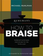 Ruhlman's How to Braise : Foolproof Techniques and Recipes for the Home Cook - Michael Ruhlman