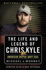 The Life and Legend of Chris Kyle : American Sniper, Navy Seal - Michael J. Mooney