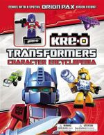 Transformers: Kre-O Character Encyclopedia : With Special Figure - Brandon T Snider