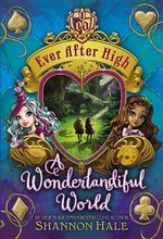 Ever After High : A Wonderlandiful World - Shannon Hale