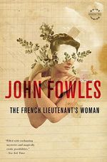 The French Lieutenant's Woman : French Lieutenant's Woman - John Fowles