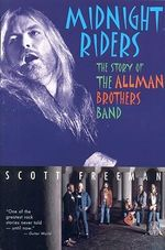 Midnight Riders : The Story of the Allman Brothers Band - Scott Freeman