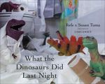 What the Dinosaurs Did Last Night - Refe Tuma
