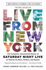 Live from New York : The Complete, Uncensored History of Saturday Night Live as Told by its Stars, Writers, and Guests - Tom Shales