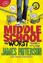 Middle School, the Worst Years of My Life : Middle School - James Patterson