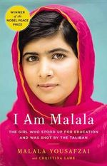 I Am Malala : The Girl Who Stood Up for Education and Was Shot by the Taliban - Malala Yousafzai