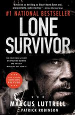 Lone Survivor : The Eyewitness Account of Operation Redwing and the Lost Heroes of Seal Team 10 - Marcus Luttrell