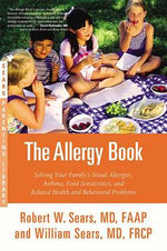 The Allergy Book : Solving Your Family's Nasal Allergies, Asthma, Food Sensitivities, and Related Health and Behavioral Problems - Robert W Sears