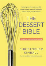 The Dessert Bible : The Best of American Home Cooking - Christopher Kimball