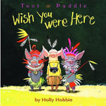 Wish You Were Here : Toot & Puddle (Hardcover) - Holly Hobbie