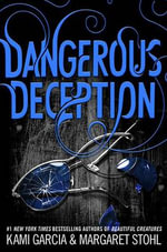 Dangerous Deception : Dangerous Creatures - Kami Garcia