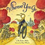 Wherever You Go - Pat Zietlow Miller