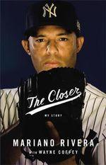 The Closer : My Story - Mariano Rivera