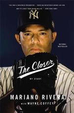The Closer : My Story - Mariano Rivera