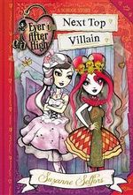 Ever After High : Next Top Villain - Suzanne Selfors