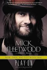 Play on : Now, Then, and Fleetwood Mac: The Autobiography - Mick Fleetwood